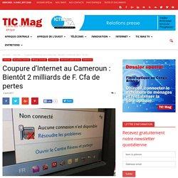 Coupure d'Internet au Cameroun : Bientôt 2 milliards de F. Cfa de pertes - TIC Mag