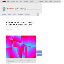 If The Internet Is Your Canvas, You Paint In Zeros And Ones : All Tech Considered