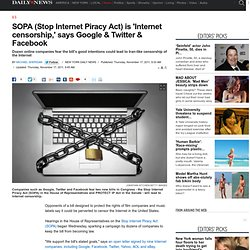 SOPA (Stop Internet Piracy Act) is 'Internet censorship,' says Google & Twitter & Facebook