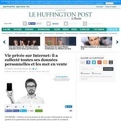 Vie privée sur Internet: il a collecté toutes ses données personnelles et les met en vente
