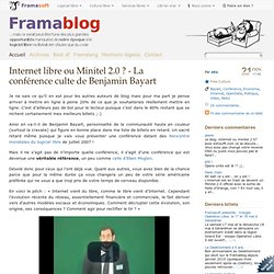 Internet libre ou Minitel 2.0 ? - La conférence culte de Benjami