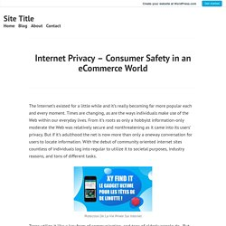 Internet Privacy – Consumer Safety in an eCommerce World – Site Title
