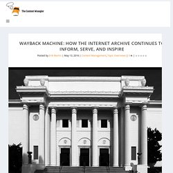 Wayback Machine: How The Internet Archive Continues To Inform, Serve, and Inspire - The Content Wrangler