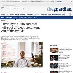 David Byrne: 'The internet will suck all creative content out of the world'