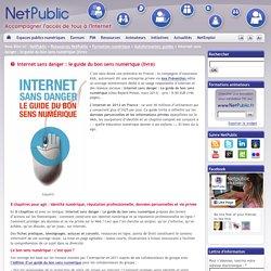 Internet sans danger : le guide du bon sens numérique (livre)