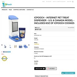 Internet Pet Treat Dispenser - U.S. & Canada model - Includes 6oz of iCPooch Cookies - iCPooch