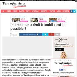 Internet : un « droit à l'oubli » est-il possible