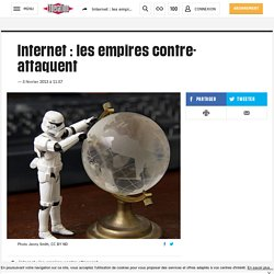 Internet : les empires contre-attaquent