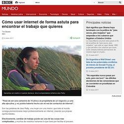 Cómo usar internet de forma astuta para encontrar el trabajo que quieres - BBC Mundo