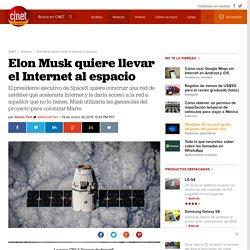 Elon Musk quiere llevar el Internet al espacio - CNET en Español