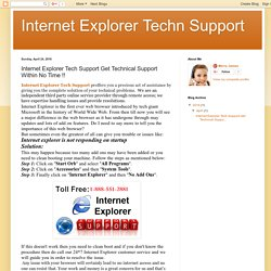 Internet Explorer Techn Support: Internet Explorer Tech Support Get Technical Support Within No Time !!