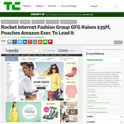Rocket Internet Fashion Group GFG Raises $35M, Poaches Amazon Exec To Lead It