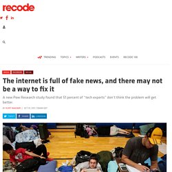 The internet is full of fake news, and there may not be a way to fix it
