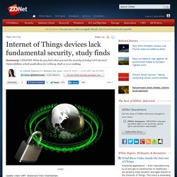 Internet of Things devices lack fundamental security, study finds