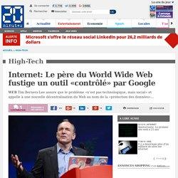 Internet: Le père du World Wide Web fustige un outil «contrôlé» par Google