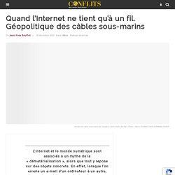 Quand l'Internet ne tient qu'à un fil. Géopolitique des câbles sous-marins