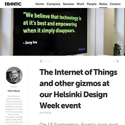 The Internet of Things and other gizmos at our Helsinki Design Week event - Notes - Frantic