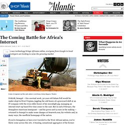 The Coming Battle for Africa's Internet - Drew Hinshaw - International