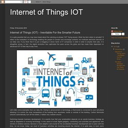 Internet of Things IOT: Internet of Things (IOT) - Inevitable For the Smarter Future
