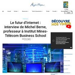 Le futur d'Internet : interview de Michel Berne, professeur à Institut Mines-Télécom Business School