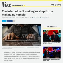 The internet isn't making us stupid. It's making us humble.
