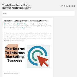 Secrets of Getting Internet Marketing Success ~ Travis Beauchesne Utah - Internet Marketing Expert