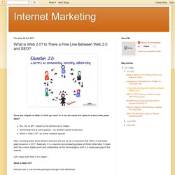 What is Web 2.0? Is There a Fine Line Between Web 2.0 and SEO?