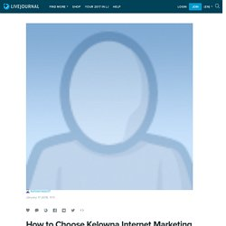How to Choose Kelowna Internet Marketing Service: kelownaseo1