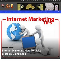 Internet Marketing How To Make More By Doing Less