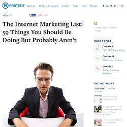 The Internet Marketing List: 59 Things You Should Be Doing But Probably Aren't