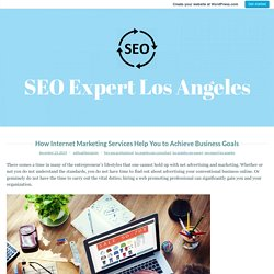 How Internet Marketing Services Help You to Achieve Business Goals – SEO Expert Los Angeles