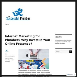 Internet Marketing for Plumbers-Why Invest in Your Online Presence?