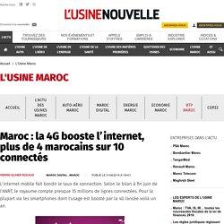 Maroc : la 4G booste l'internet, plus de 4 marocains sur 10 connectés - L'Usine Maroc