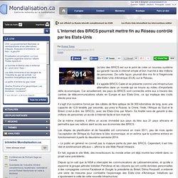 L'Internet des BRICS pourrait mettre fin au Réseau contrôlé par les Etats-Unis