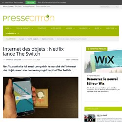 Internet des objets : Netflix lance The Switch