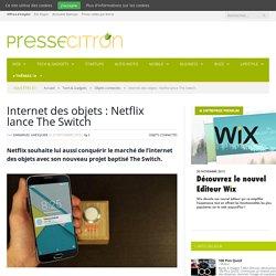 Internet des objets : Netflix lance The Switch