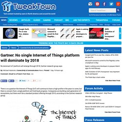 Gartner: No single Internet of Things platform will dominate by 2018