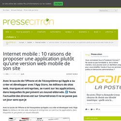 Internet mobile : 10 raisons de proposer une application plutôt qu'une version web mobile de son site