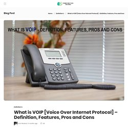 VOIP [Voice Over Internet Protocol] - Definition, Features, Pros and Cons