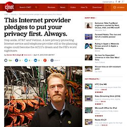 This Internet provider pledges to put your privacy first. Always.