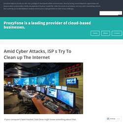 Amid Cyber Attacks, ISP s Try To Clean up The Internet – ProxyFone is a leading provider of cloud-based businesses.
