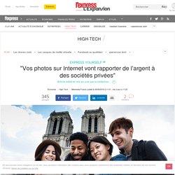 """""""Vos photos sur Internet vont rapporter de l'argent à des sociétés privées"""""""