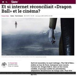 Et si internet réconciliait «Dragon Ball» et le cinéma?
