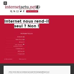 Internet nous rend-il seul ? Non !