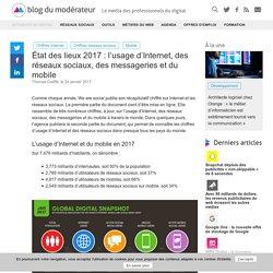 État des lieux 2017 : l'usage d'Internet, des réseaux sociaux, des messageries et du mobile - Blog du Modérateur