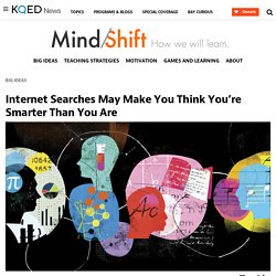 Internet Searches May Make You Think You're Smarter Than You Are