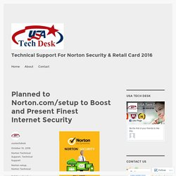 Planned to Norton.com/setup to Boost and Present Finest Internet Security – Technical Support For Norton Security & Retail Card 2016