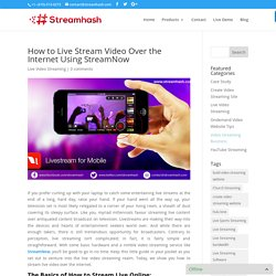 How to Live Stream Video Over the Internet Using StreamNow - StreamHash