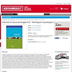 Internet et classe de langue FLE - Techniques et pratiques de classe - E-book : François Mangenot