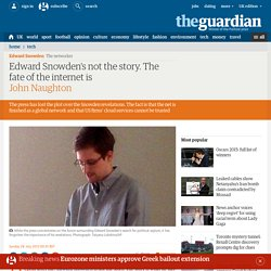 Edward Snowden's not the story. The fate of the internet is